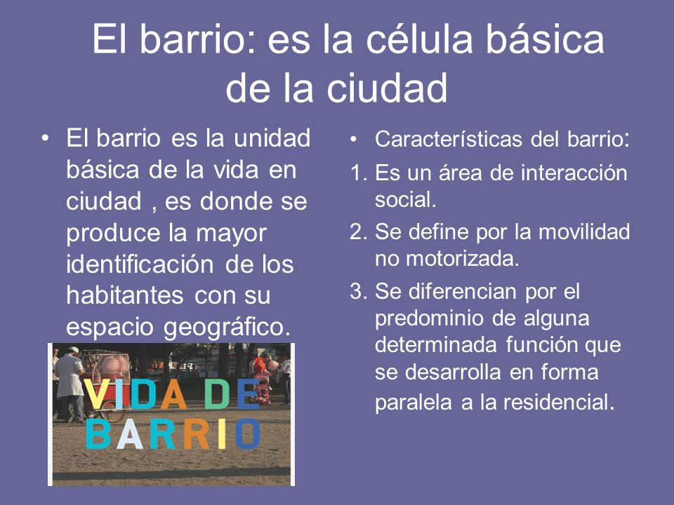 El barrio: es la célula básica de la ciudad