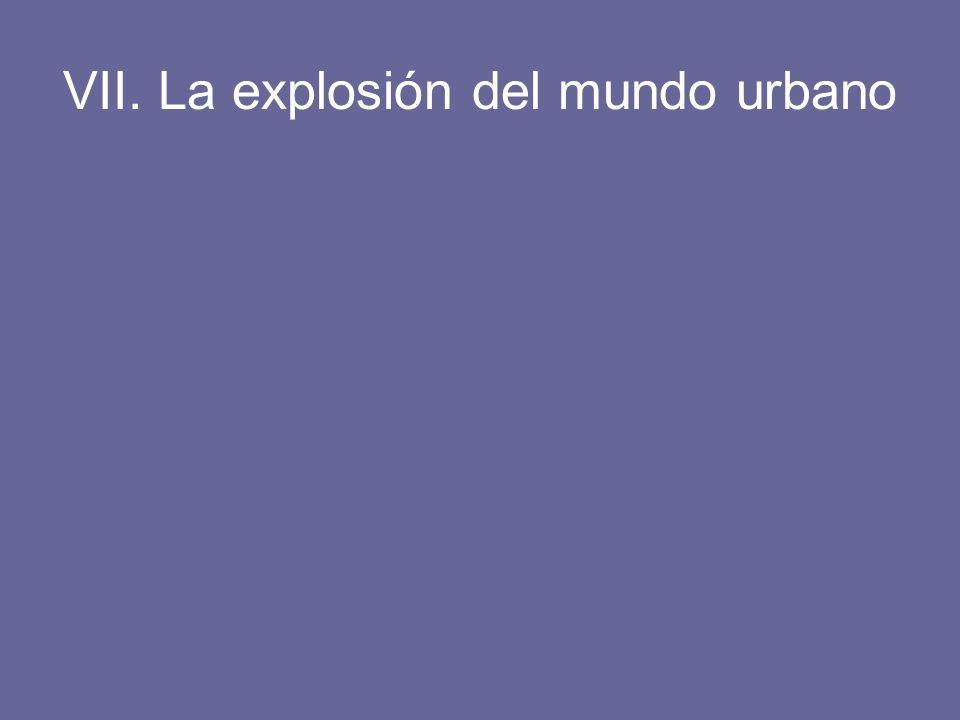 VII. La explosión del mundo urbano