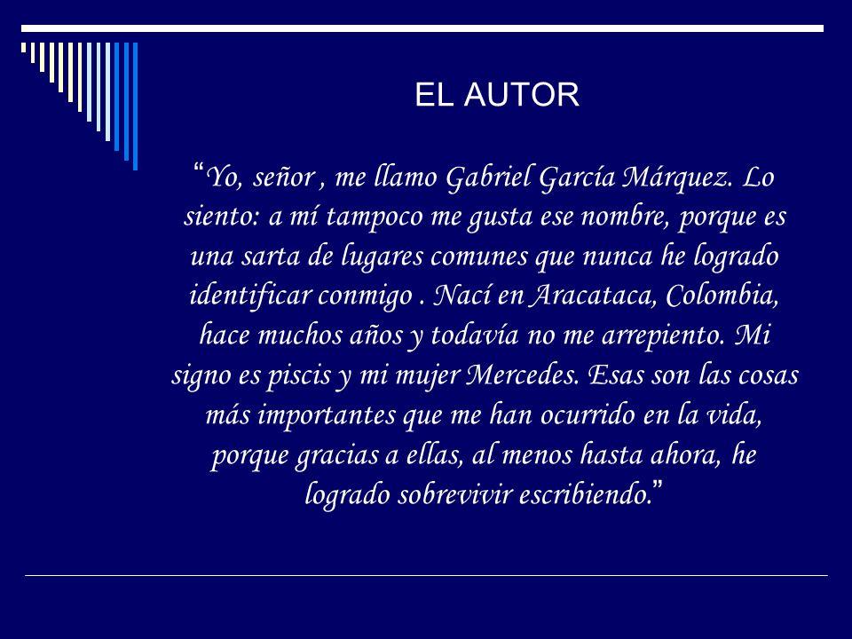 EL AUTOR Yo, señor , me llamo Gabriel García Márquez