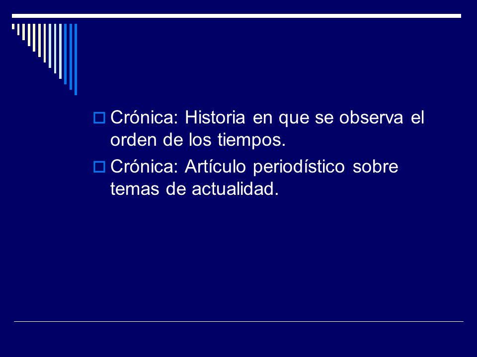 Crónica: Historia en que se observa el orden de los tiempos.