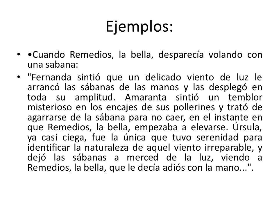 Ejemplos: •Cuando Remedios, la bella, desparecía volando con una sabana: