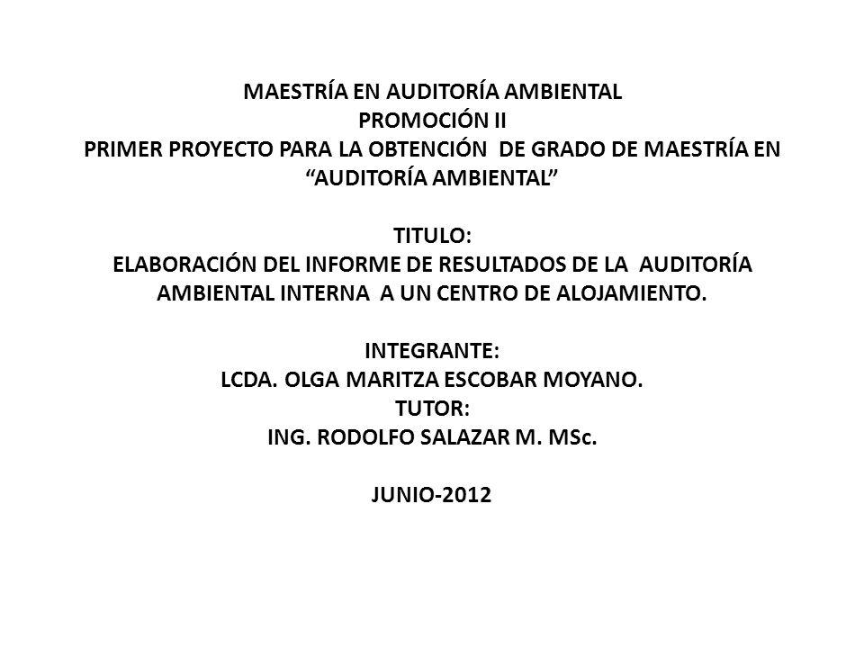 MAESTRÍA EN AUDITORÍA AMBIENTAL PROMOCIÓN II PRIMER PROYECTO PARA LA OBTENCIÓN DE GRADO DE MAESTRÍA EN AUDITORÍA AMBIENTAL TITULO: ELABORACIÓN DEL INFORME DE RESULTADOS DE LA AUDITORÍA AMBIENTAL INTERNA A UN CENTRO DE ALOJAMIENTO.
