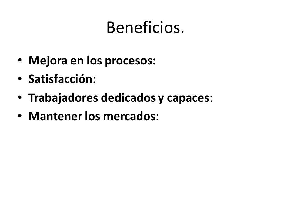 Beneficios. Mejora en los procesos: Satisfacción: