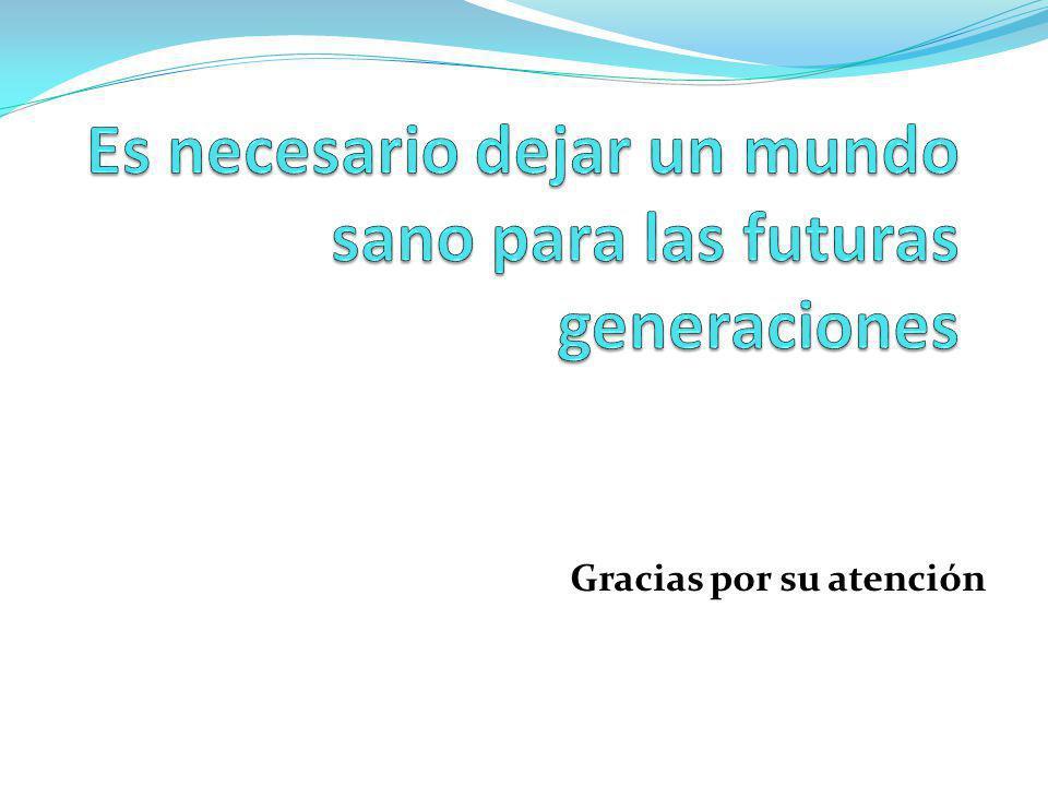 Es necesario dejar un mundo sano para las futuras generaciones