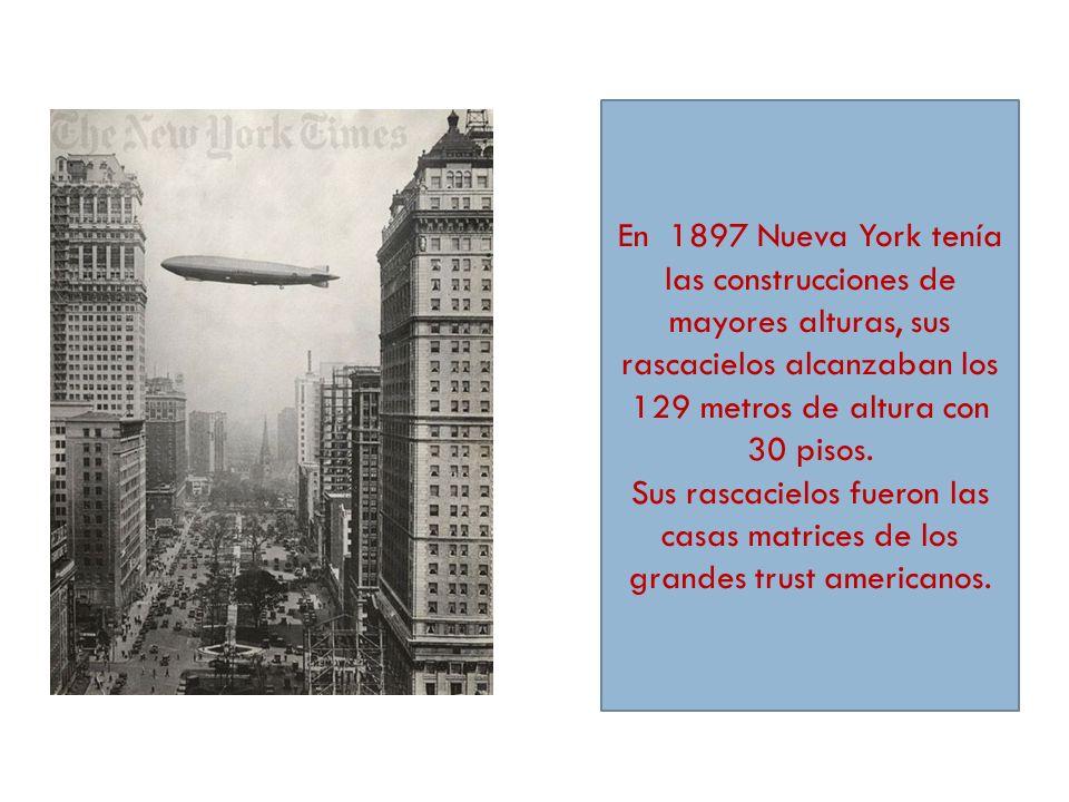 En 1897 Nueva York tenía las construcciones de mayores alturas, sus rascacielos alcanzaban los 129 metros de altura con 30 pisos.