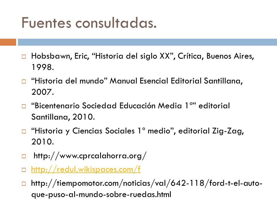 Fuentes consultadas. Hobsbawn, Eric, Historia del siglo XX , Crítica, Buenos Aires, 1998.