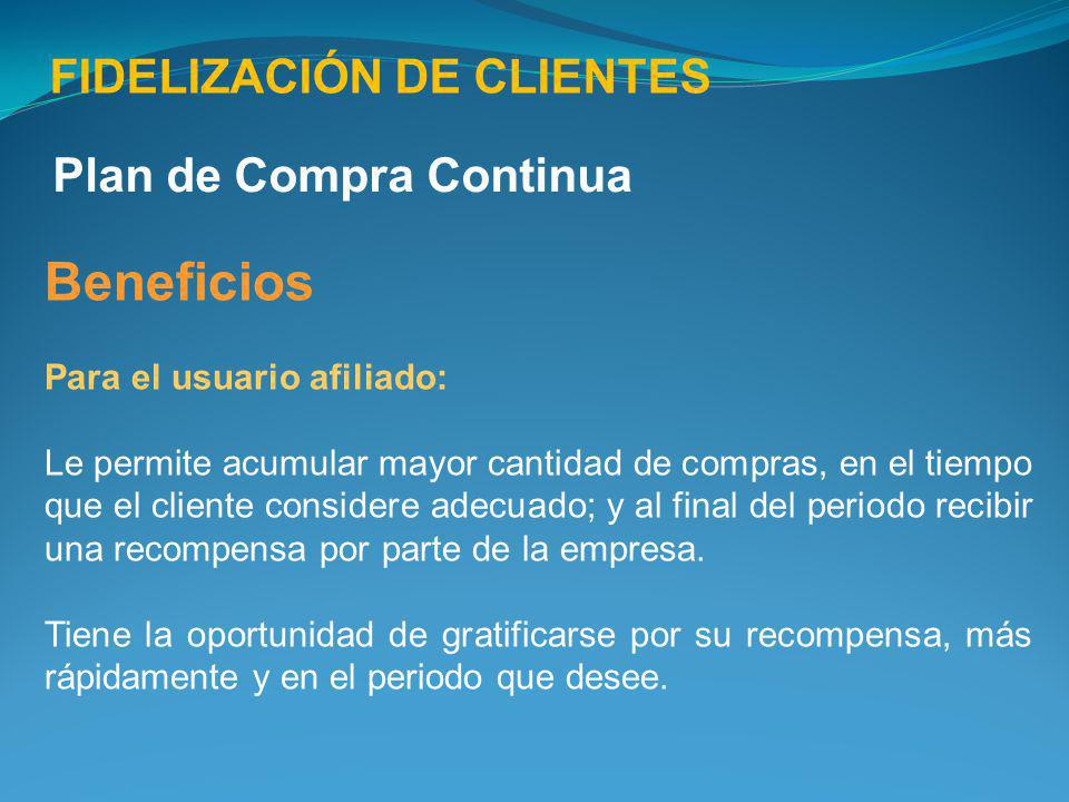 Beneficios FIDELIZACIÓN DE CLIENTES Plan de Compra Continua