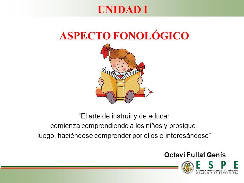 UNIDAD I ASPECTO FONOLÓGICO El arte de instruir y de educar
