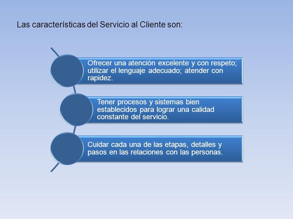 Las características del Servicio al Cliente son: