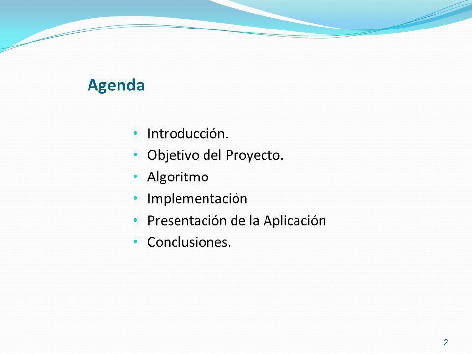 Agenda Introducción. Objetivo del Proyecto. Algoritmo Implementación