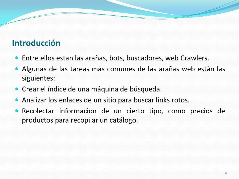 Introducción Entre ellos estan las arañas, bots, buscadores, web Crawlers. Algunas de las tareas más comunes de las arañas web están las siguientes: