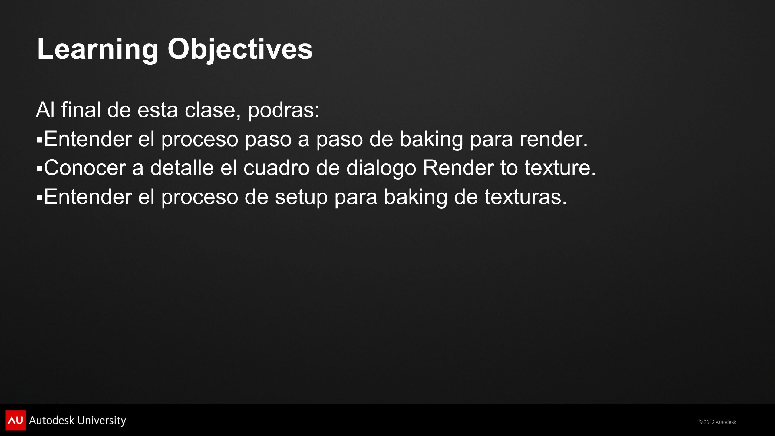 Learning Objectives Al final de esta clase, podras:
