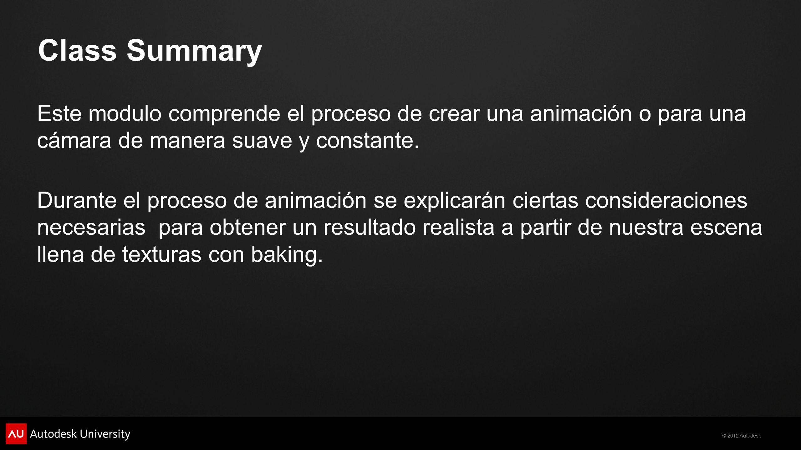 Class Summary Este modulo comprende el proceso de crear una animación o para una cámara de manera suave y constante.
