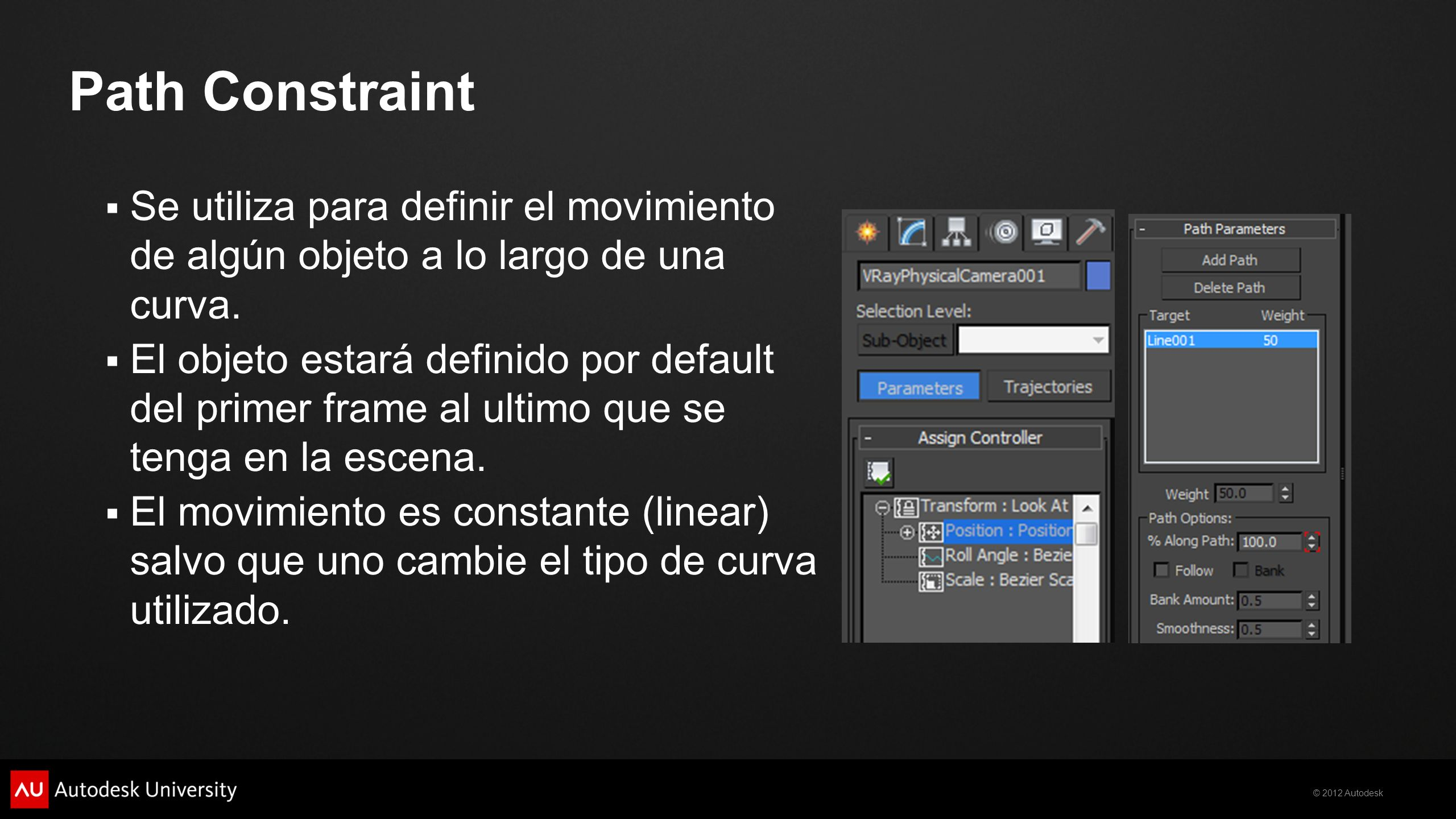 Path ConstraintSe utiliza para definir el movimiento de algún objeto a lo largo de una curva.