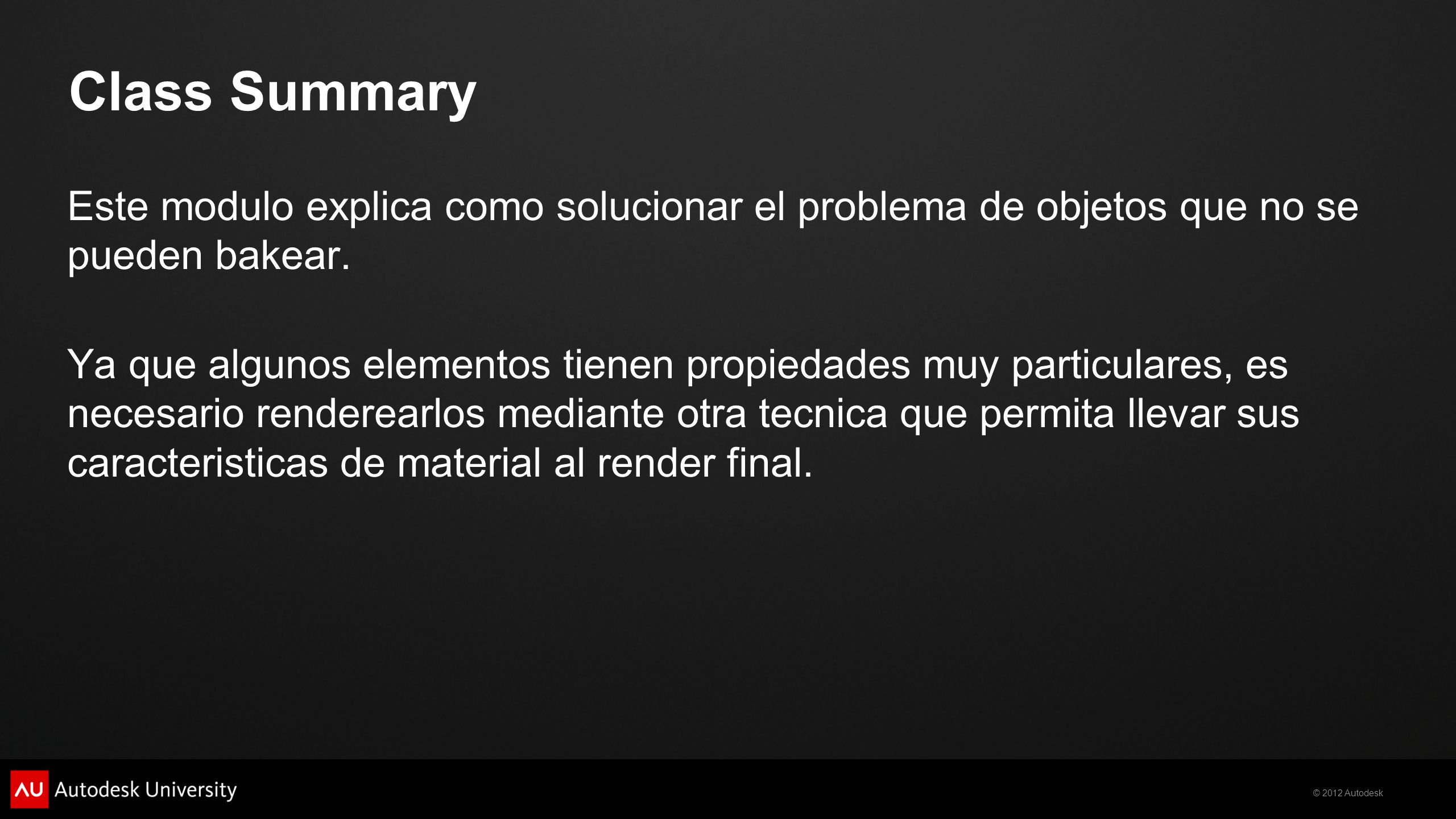 Class Summary Este modulo explica como solucionar el problema de objetos que no se pueden bakear.