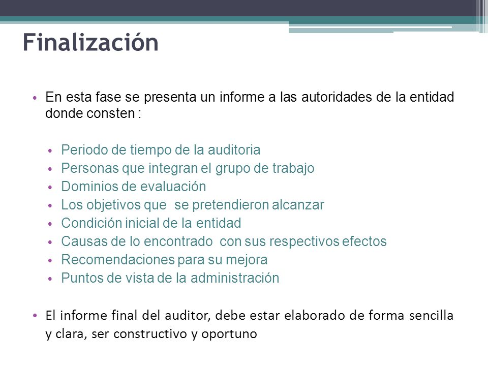 Finalización En esta fase se presenta un informe a las autoridades de la entidad donde consten : Periodo de tiempo de la auditoria.