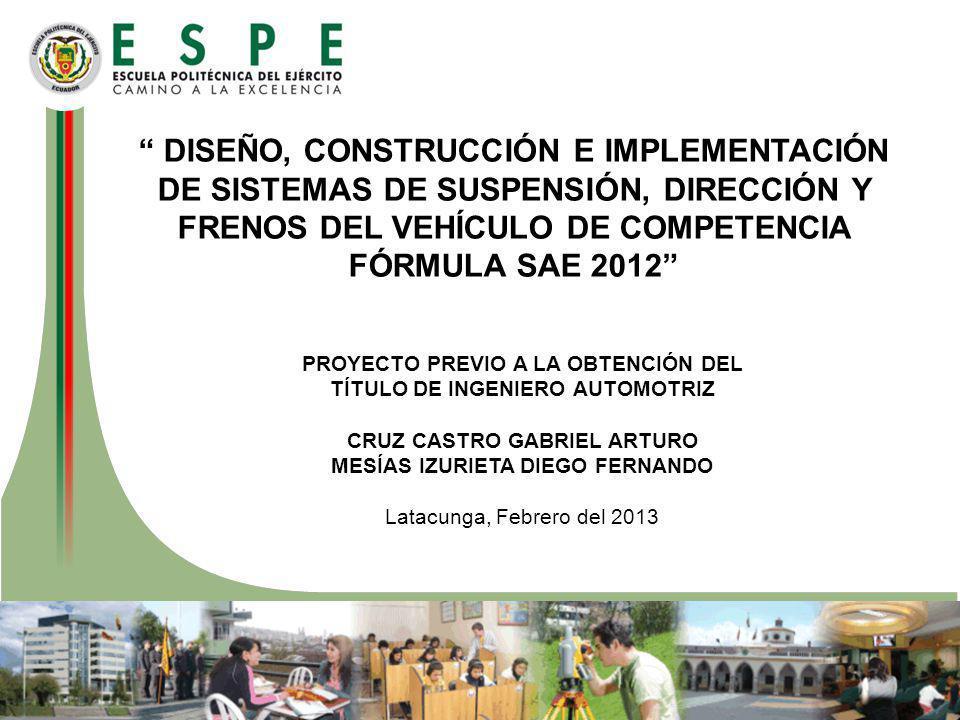 DISEÑO, CONSTRUCCIÓN E IMPLEMENTACIÓN DE SISTEMAS DE SUSPENSIÓN, DIRECCIÓN Y FRENOS DEL VEHÍCULO DE COMPETENCIA FÓRMULA SAE 2012
