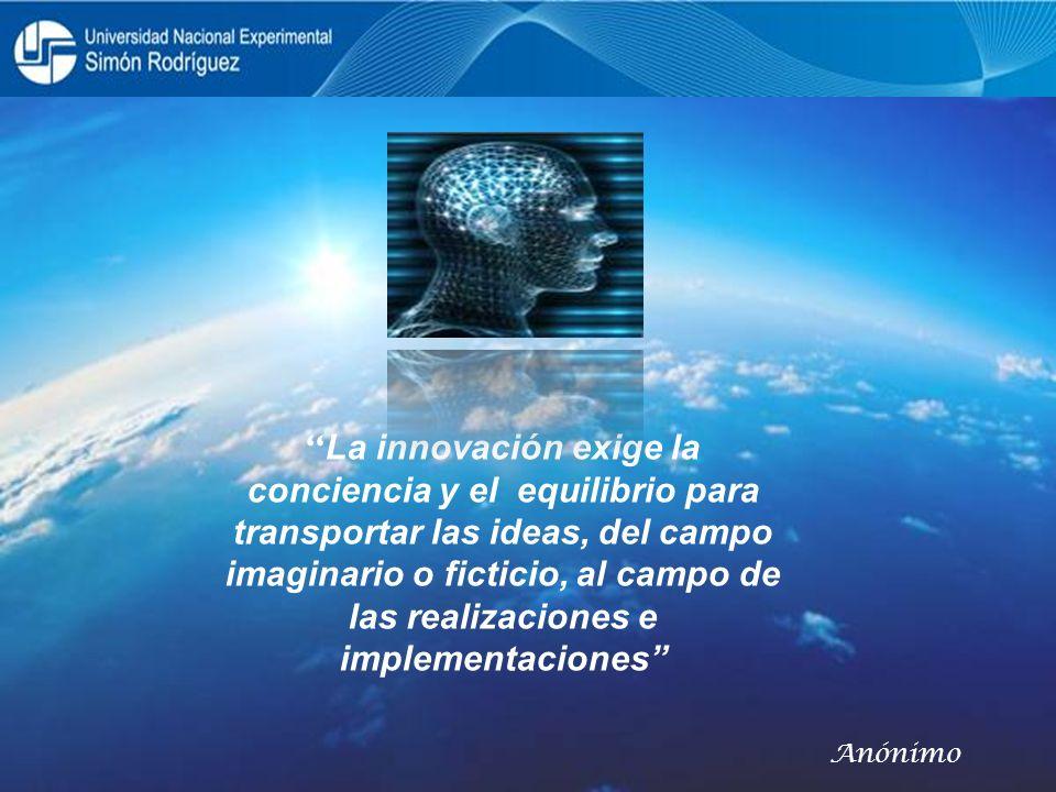 La innovación exige la conciencia y el equilibrio para transportar las ideas, del campo imaginario o ficticio, al campo de las realizaciones e implementaciones
