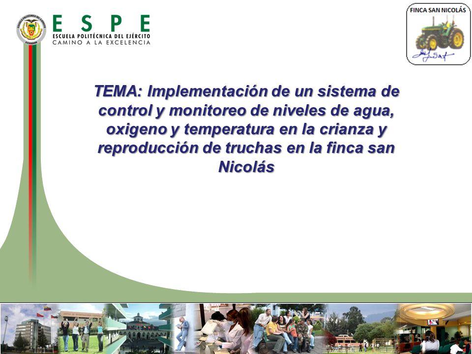 TEMA: Implementación de un sistema de control y monitoreo de niveles de agua, oxigeno y temperatura en la crianza y reproducción de truchas en la finca san Nicolás