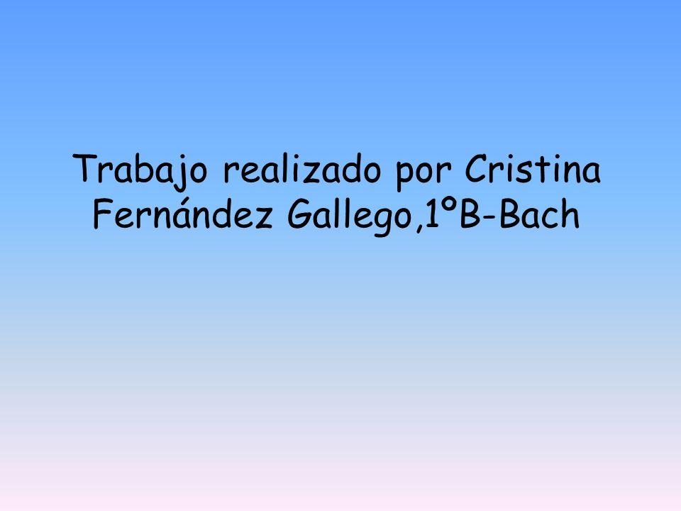 Trabajo realizado por Cristina Fernández Gallego,1ºB-Bach