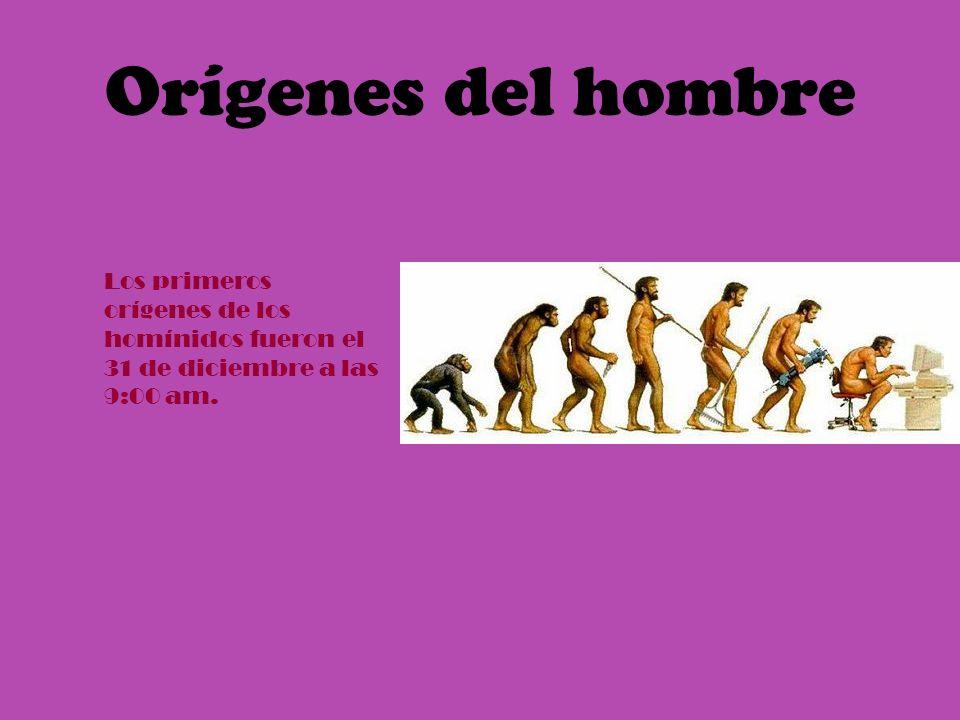 Orígenes del hombreLos primeros orígenes de los homínidos fueron el 31 de diciembre a las 9:00 am.