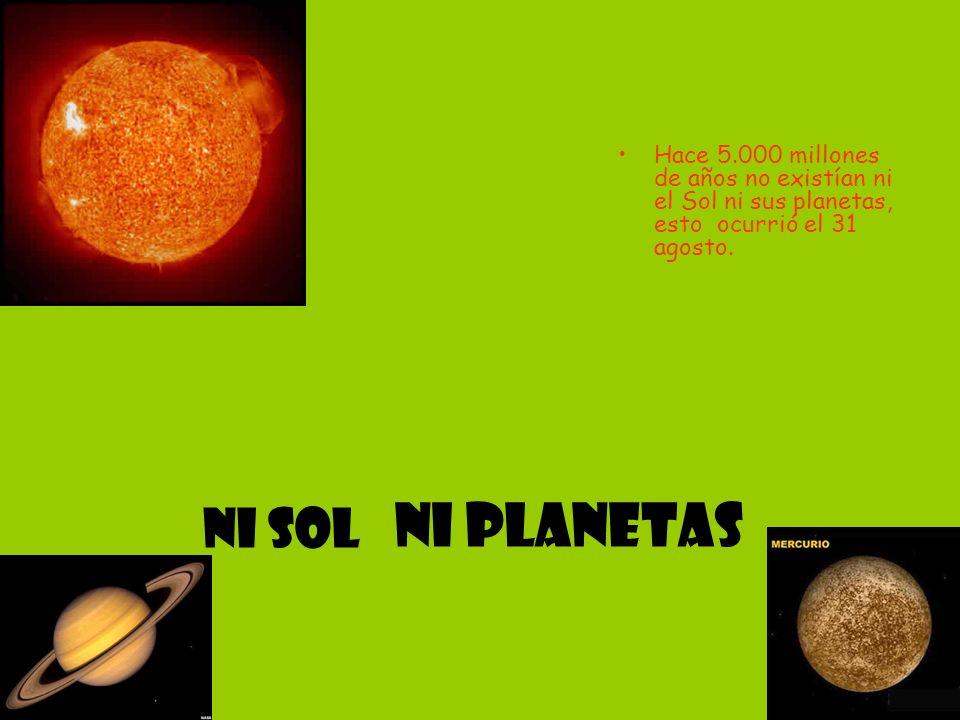 Hace 5.000 millones de años no existían ni el Sol ni sus planetas, esto ocurrió el 31 agosto.