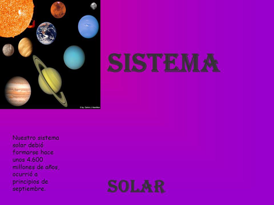 Sistema Nuestro sistema solar debió formarse hace unos 4.600 millones de años, ocurrió a principios de septiembre.