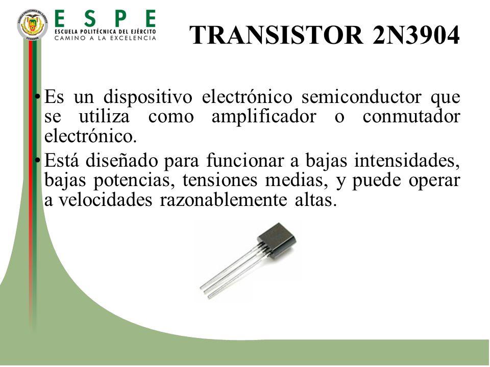 TRANSISTOR 2N3904 Es un dispositivo electrónico semiconductor que se utiliza como amplificador o conmutador electrónico.
