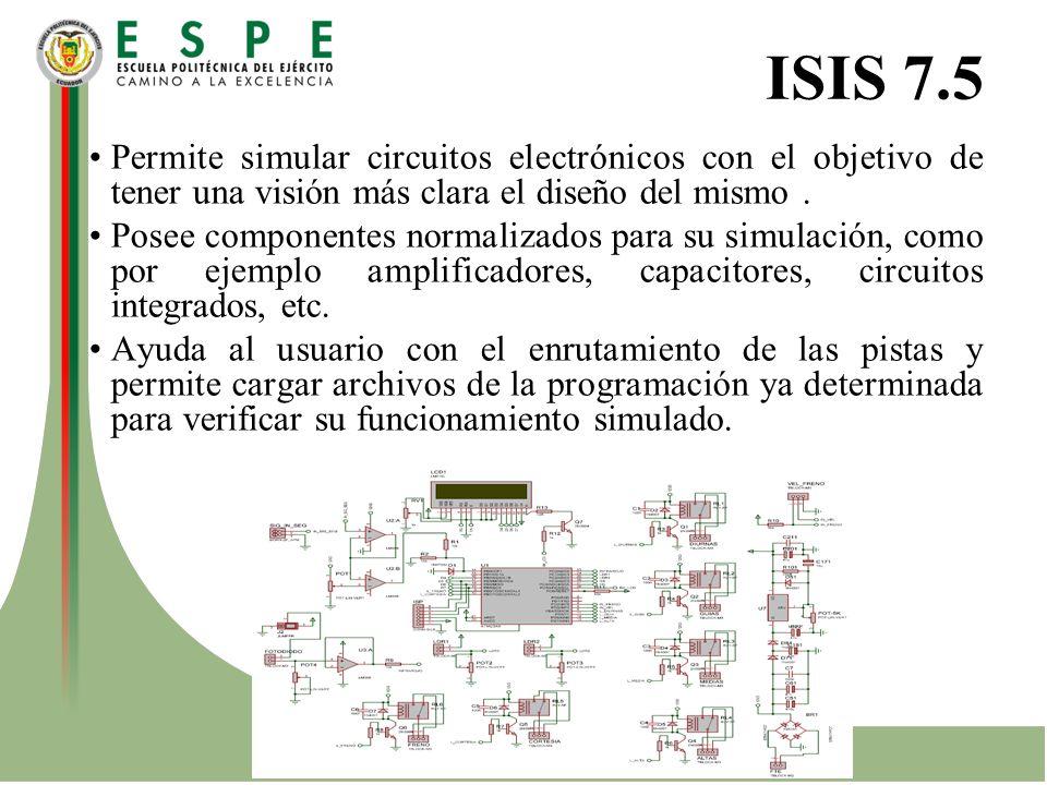 ISIS 7.5 Permite simular circuitos electrónicos con el objetivo de tener una visión más clara el diseño del mismo .