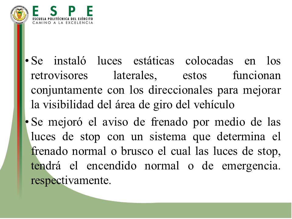 Se instaló luces estáticas colocadas en los retrovisores laterales, estos funcionan conjuntamente con los direccionales para mejorar la visibilidad del área de giro del vehículo