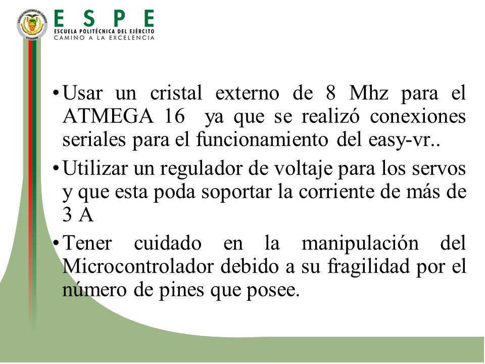 Usar un cristal externo de 8 Mhz para el ATMEGA 16 ya que se realizó conexiones seriales para el funcionamiento del easy-vr..