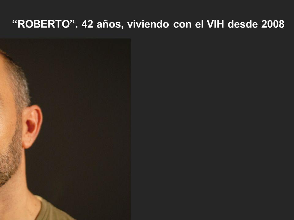 ROBERTO . 42 años, viviendo con el VIH desde 2008