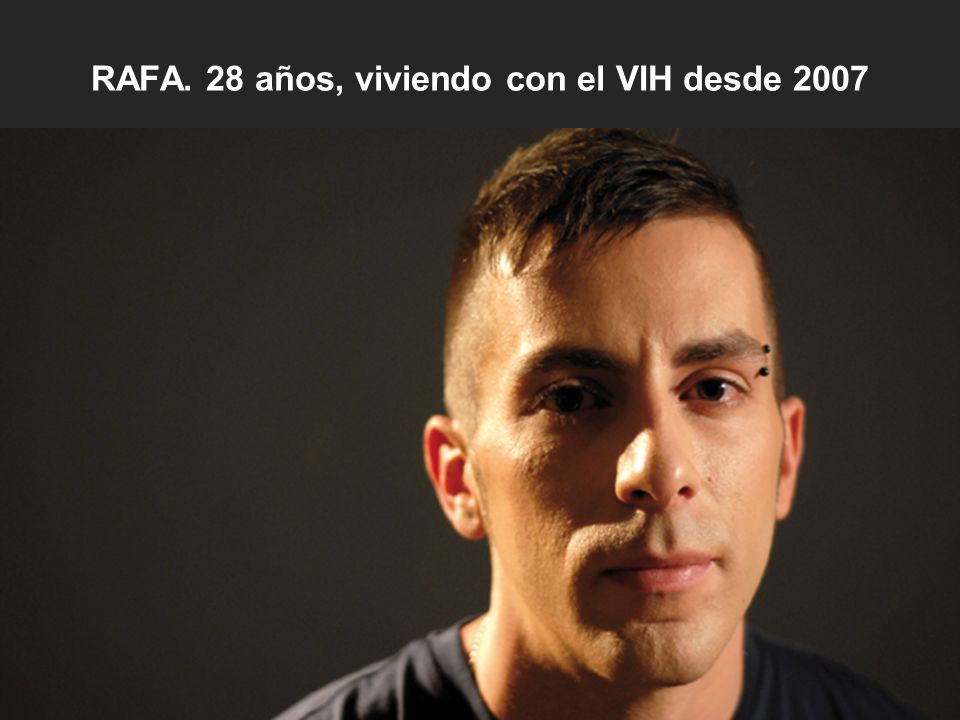 RAFA. 28 años, viviendo con el VIH desde 2007