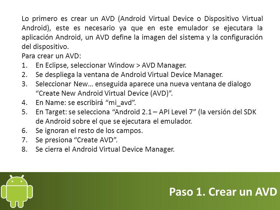 Lo primero es crear un AVD (Android Virtual Device o Dispositivo Virtual Android), este es necesario ya que en este emulador se ejecutara la aplicación Android, un AVD define la imagen del sistema y la configuración del dispositivo.