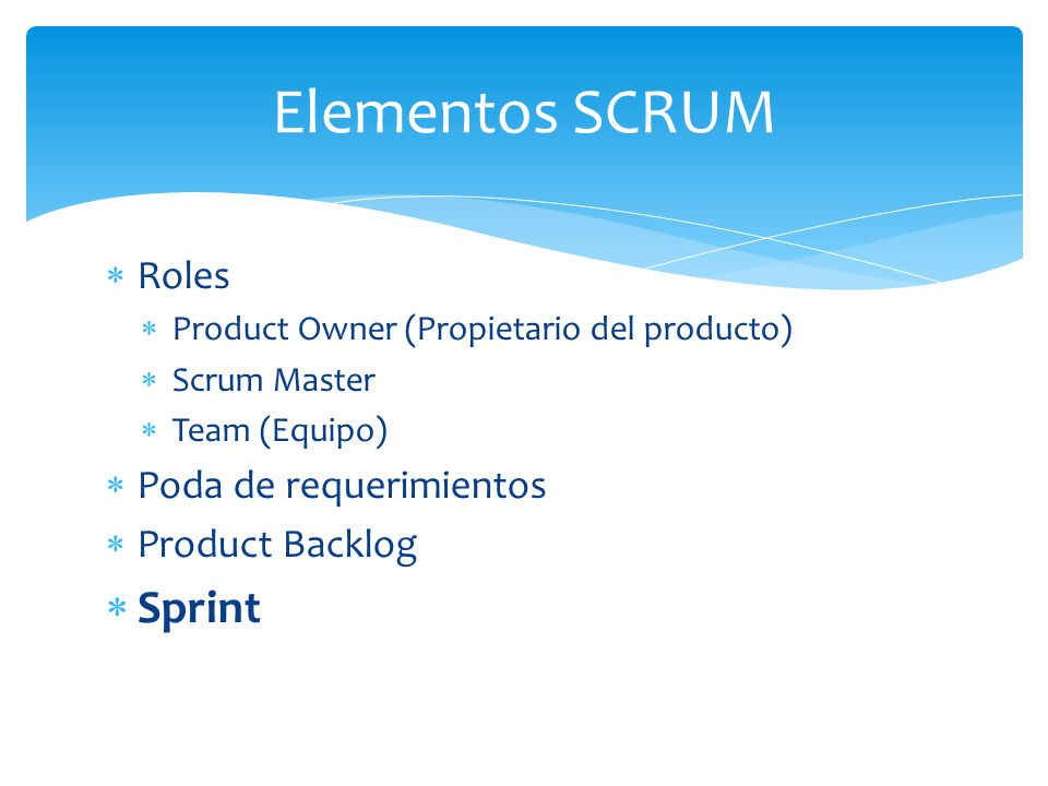Elementos SCRUM Sprint Roles Poda de requerimientos Product Backlog