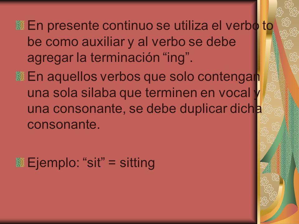 En presente continuo se utiliza el verbo to be como auxiliar y al verbo se debe agregar la terminación ing .