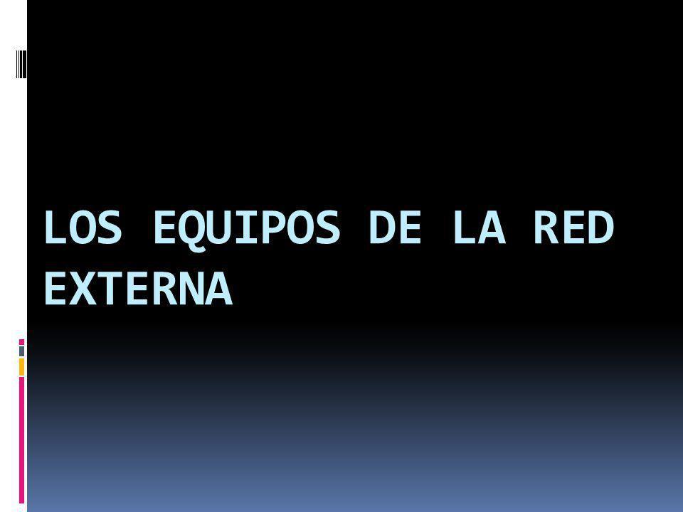 LOS EQUIPOS DE LA RED EXTERNA