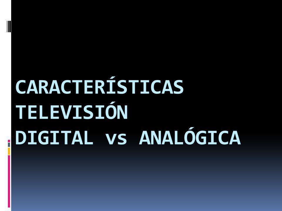 CARACTERÍSTICAS TELEVISIÓN DIGITAL vs ANALÓGICA