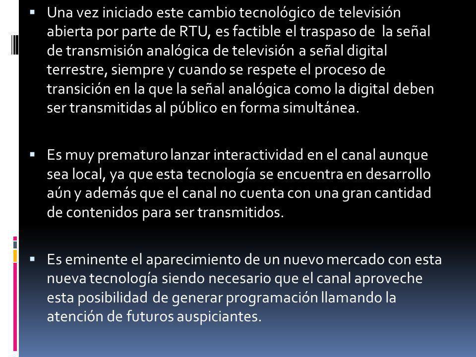 Una vez iniciado este cambio tecnológico de televisión abierta por parte de RTU, es factible el traspaso de la señal de transmisión analógica de televisión a señal digital terrestre, siempre y cuando se respete el proceso de transición en la que la señal analógica como la digital deben ser transmitidas al público en forma simultánea.