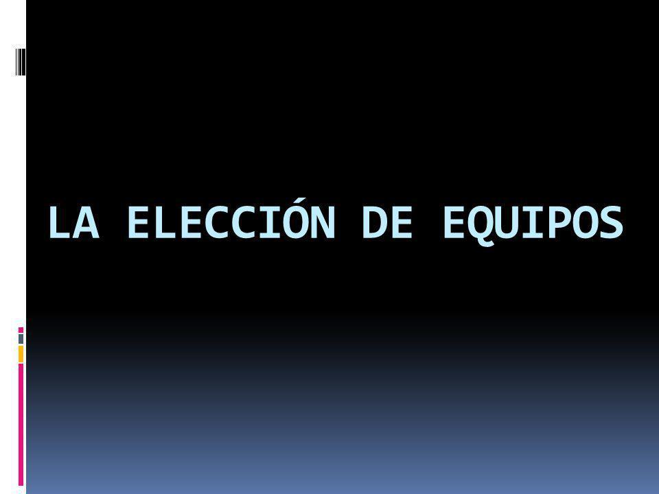 LA ELECCIÓN DE EQUIPOS