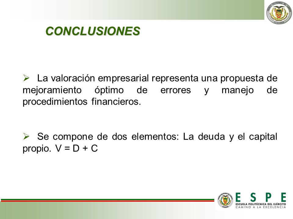 CONCLUSIONES La valoración empresarial representa una propuesta de mejoramiento óptimo de errores y manejo de procedimientos financieros.