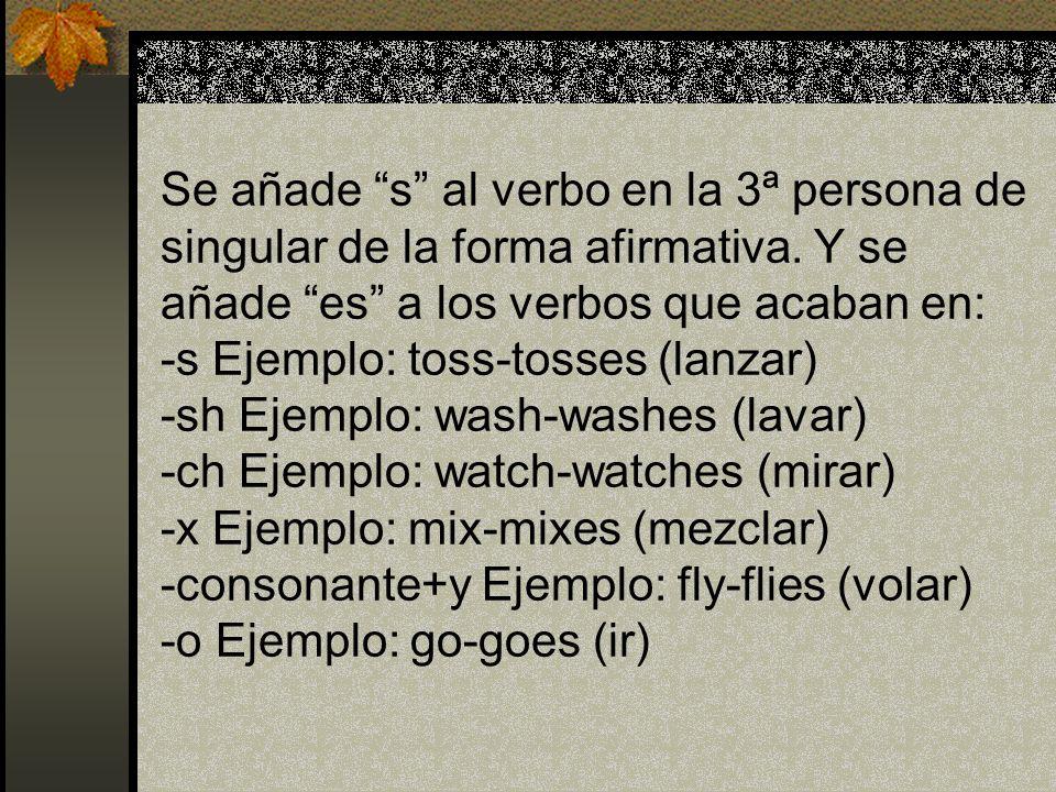 Se añade s al verbo en la 3ª persona de singular de la forma afirmativa.