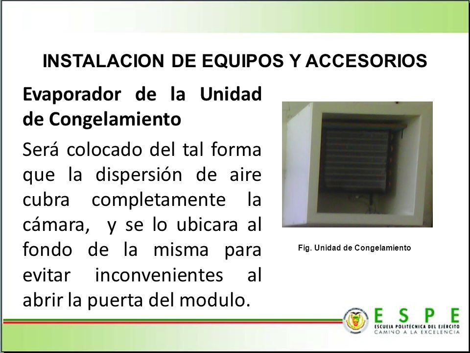 INSTALACION DE EQUIPOS Y ACCESORIOS Fig. Unidad de Congelamiento