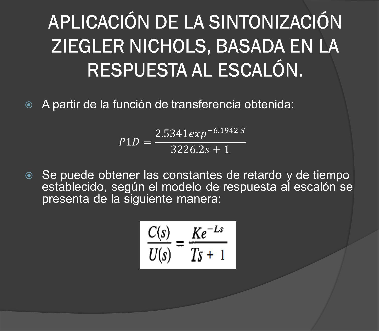 APLICACIÓN DE LA SINTONIZACIÓN ZIEGLER NICHOLS, BASADA EN LA RESPUESTA AL ESCALÓN.