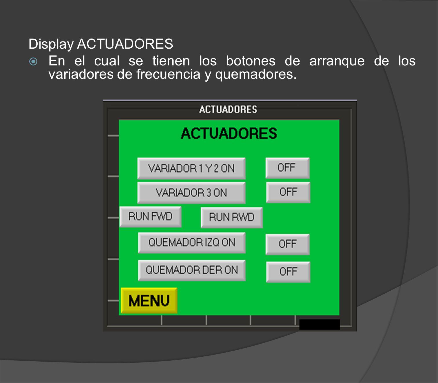 Display ACTUADORES En el cual se tienen los botones de arranque de los variadores de frecuencia y quemadores.