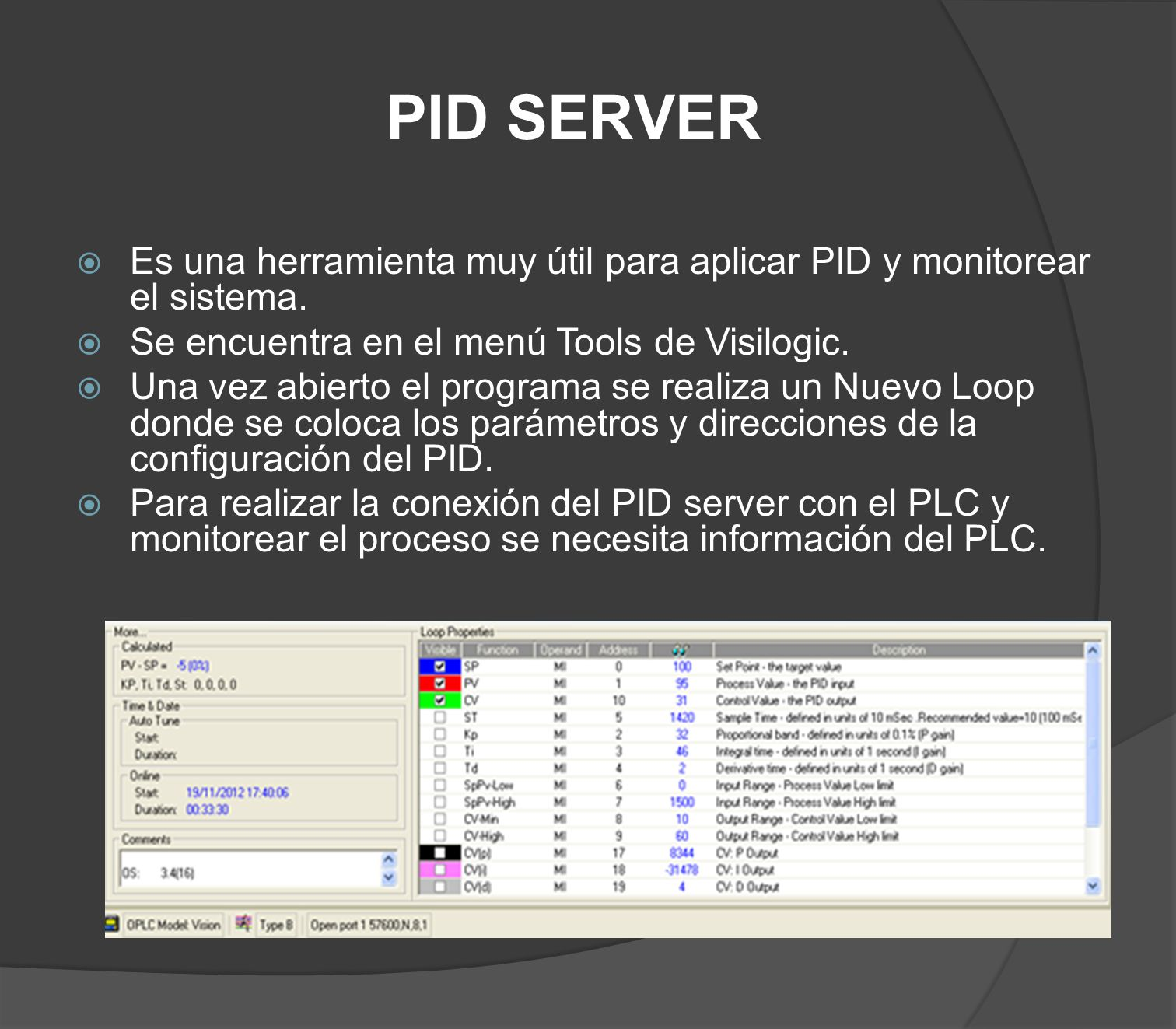 PID SERVER Es una herramienta muy útil para aplicar PID y monitorear el sistema. Se encuentra en el menú Tools de Visilogic.