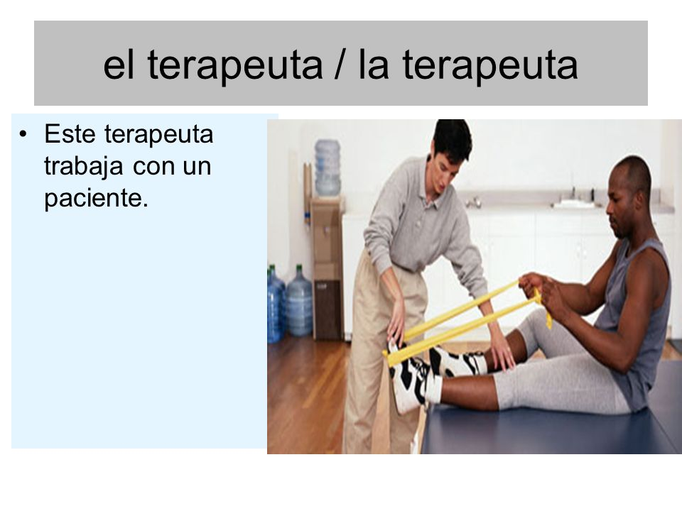 el terapeuta / la terapeuta