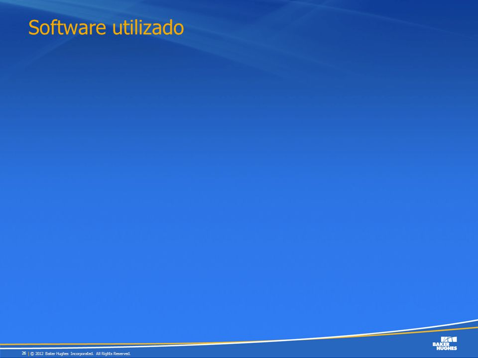 Software utilizado © 2012 Baker Hughes Incorporated. All Rights Reserved.