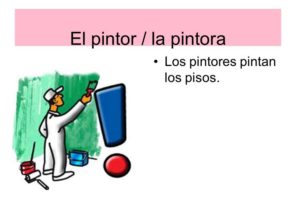 El pintor / la pintora Los pintores pintan los pisos.