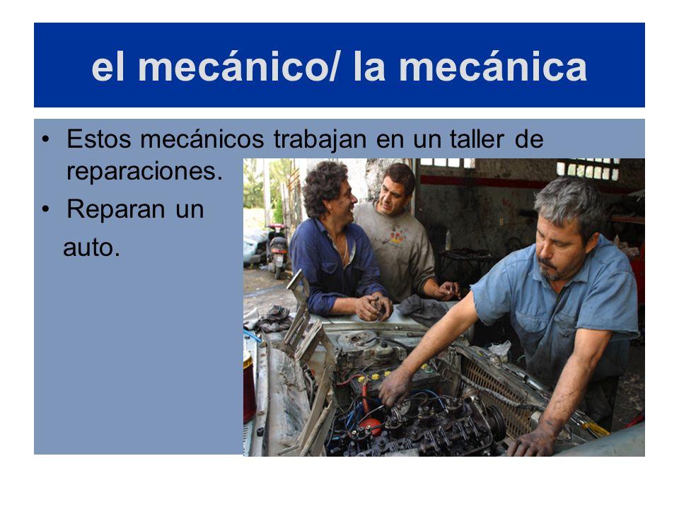 el mecánico/ la mecánica
